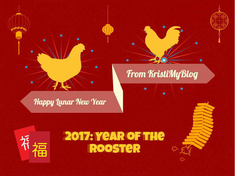 Happy Lunar New Year From KristiMyBlog 2017 Year of the Rooster