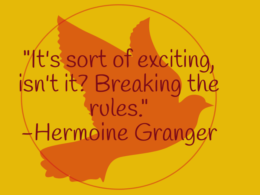 It's sort of exciting, isn't it? Breaking the rules.