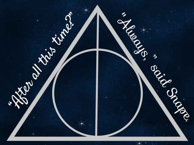 """""""After all this time?"""" """"Always,"""" said Snape."""