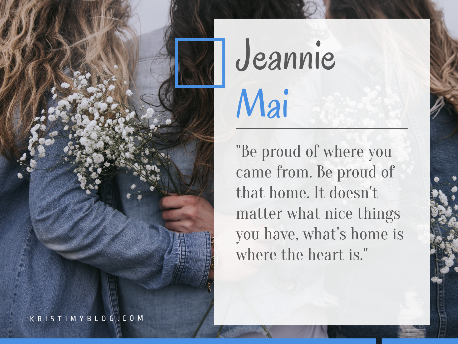 "Jeannie Mai Quote: ""Be proud of where you came from. Be proud of that home. It doesn't matter what nice things you have, what's home is where the heart is."""