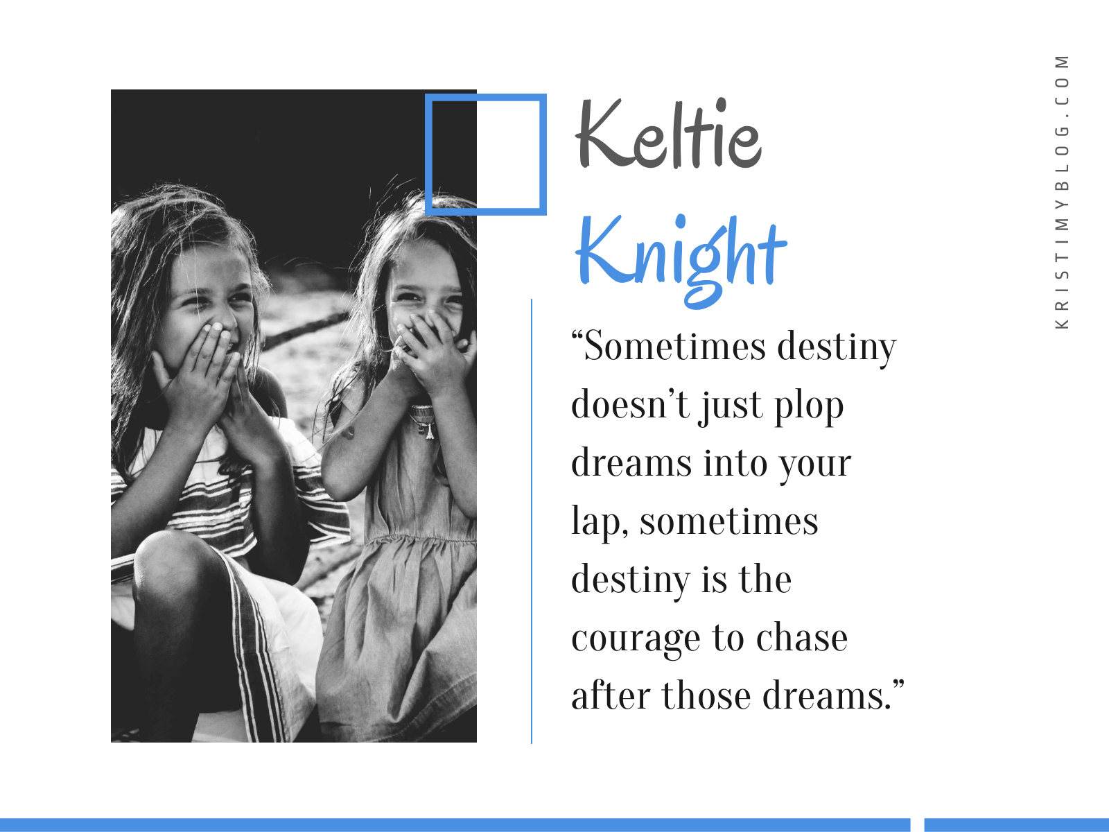 "Keltie Knight Quote: ""Sometimes destiny doesn't just plop dreams into your lap, sometimes destiny is the courage to chase after those dreams."""