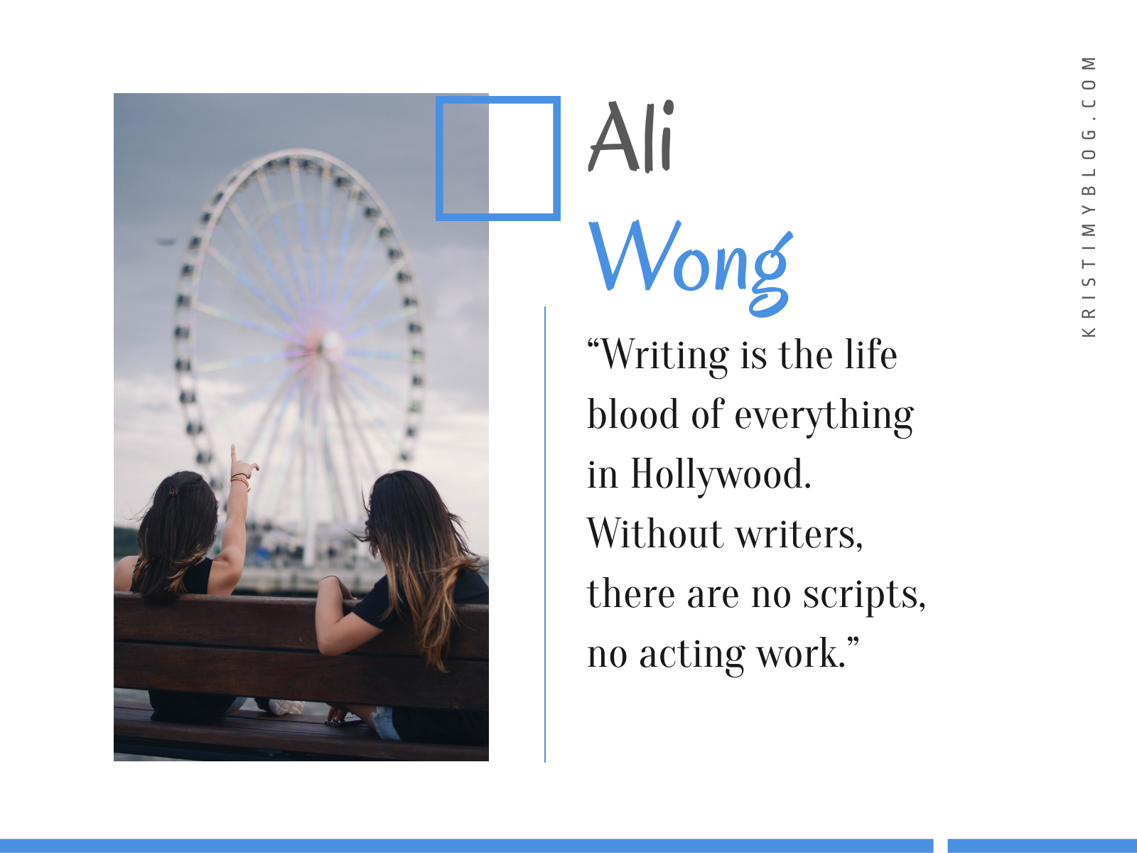 "Ali Wong Quote: ""Writing is the life blood of everything in Hollywood. Without writers, there are no scrips, no acting work."""