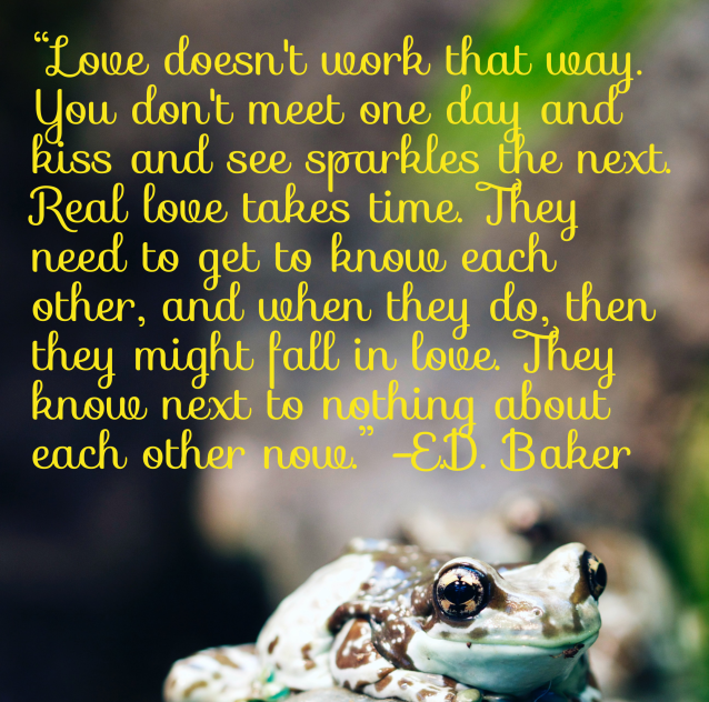 """""""Love doesn't work that way. You don't meet one day and kiss and see sparkles the next. Real love takes time. They need to get to know each other, and when they do, then they might fall in love. They know next to nothing about each other now."""""""