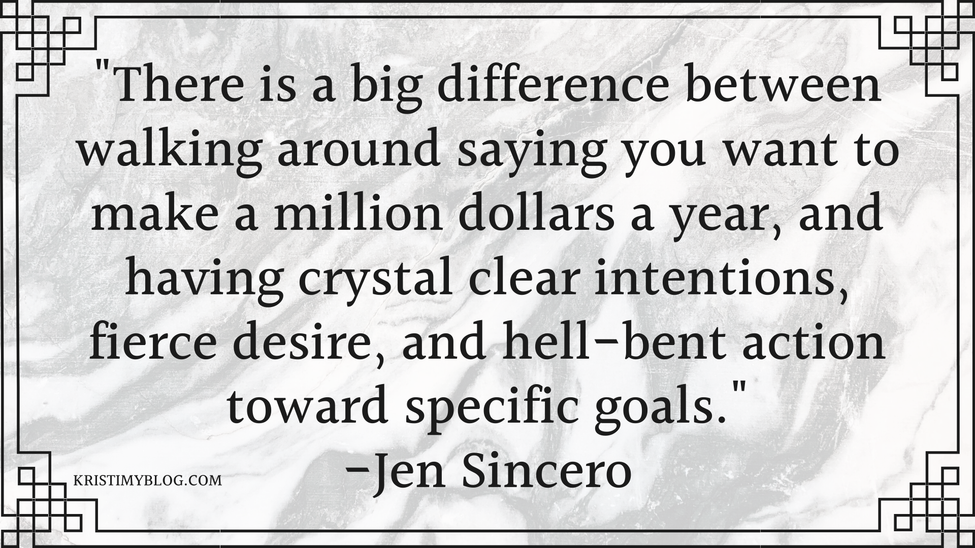 """There is a big difference between walking around saying you want a million dollars a year, and having crystal clear intentions, fierce desire, and hell-bent action toward specific goals."" -Jen Sincero"