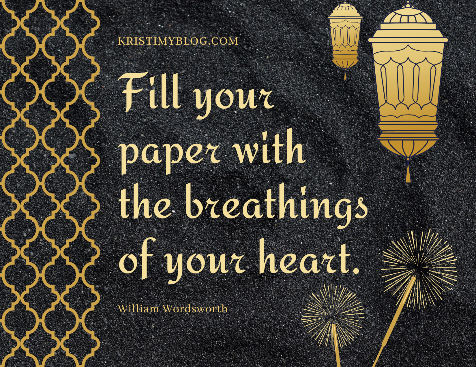 """Fill your paper with the breathings of your heart."" -William Wordsworth"
