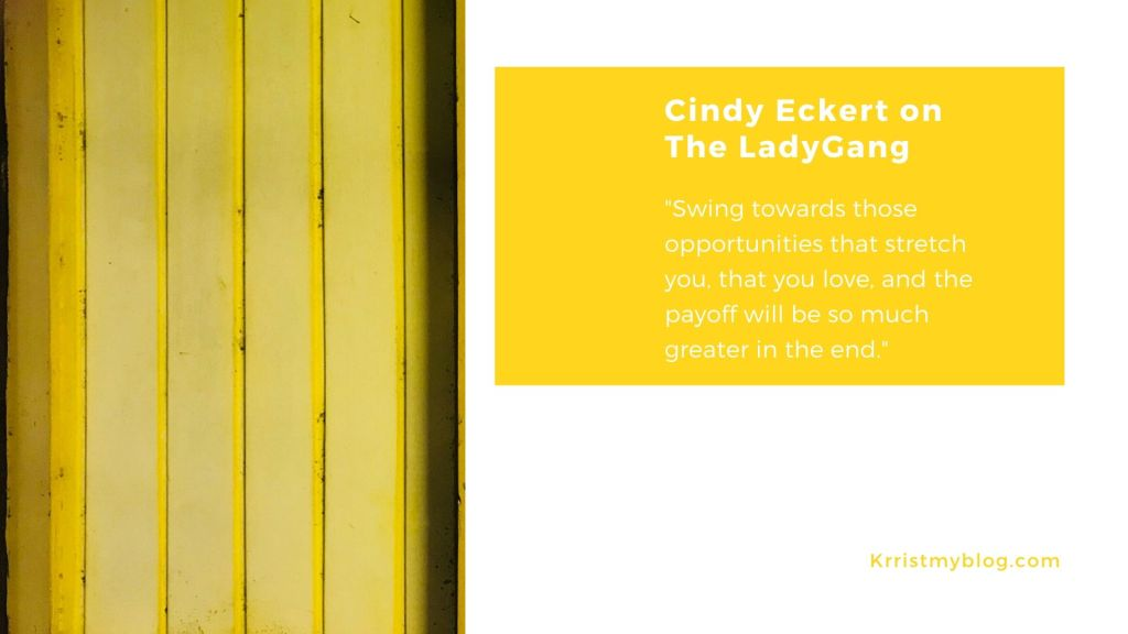 "Cindy Eckert: ""Swing towards those opportunities that stretch you, that you love, and the payoff will be so much greater in the end."""