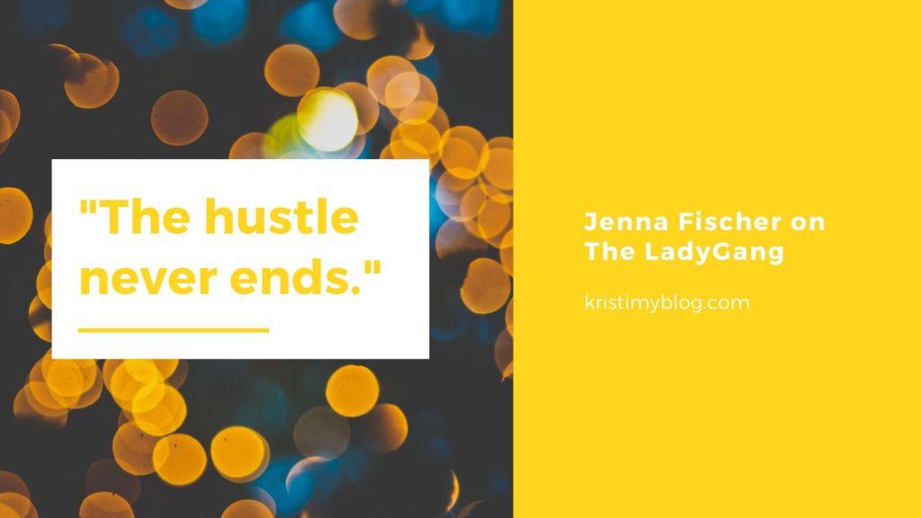 """Jenna Fischer: """"The hustle never ends."""""""