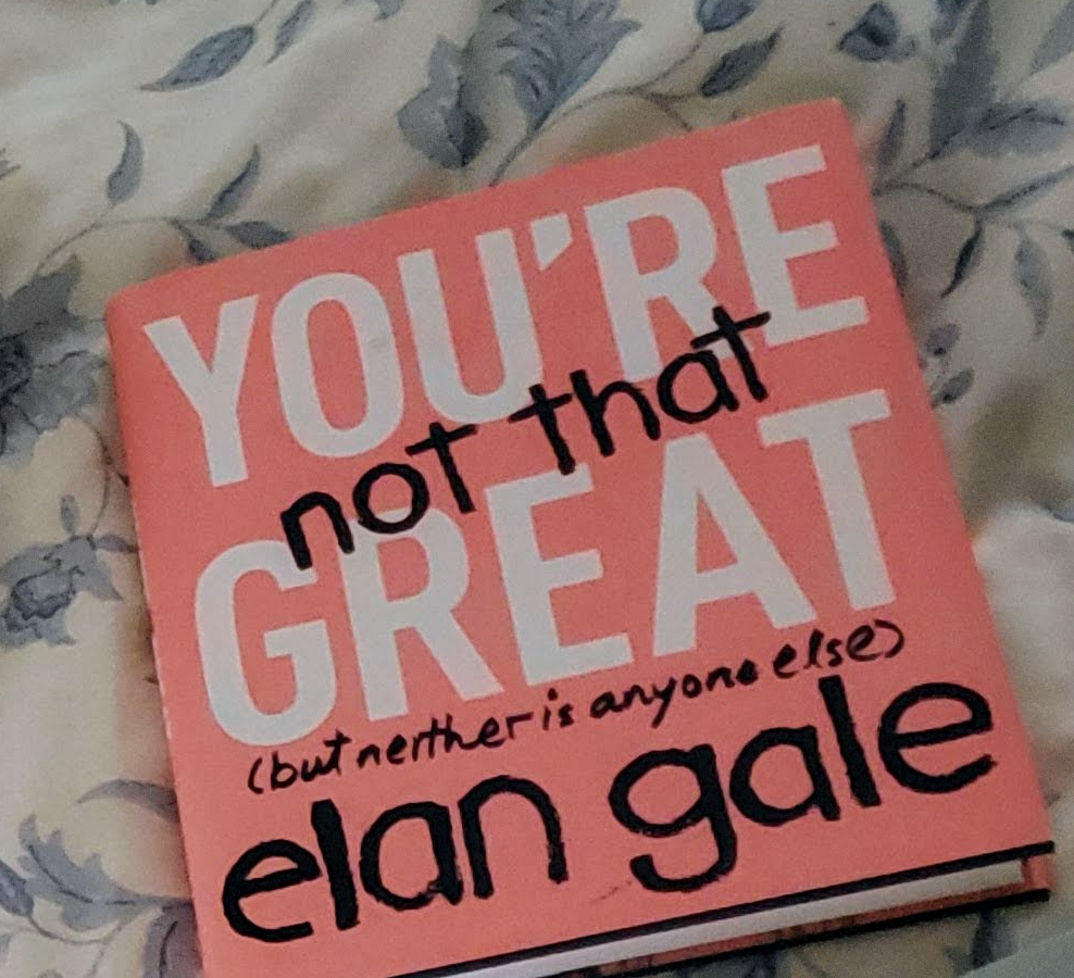 You're Not That Great (But Neither is Anyone Else) by Elon Gale