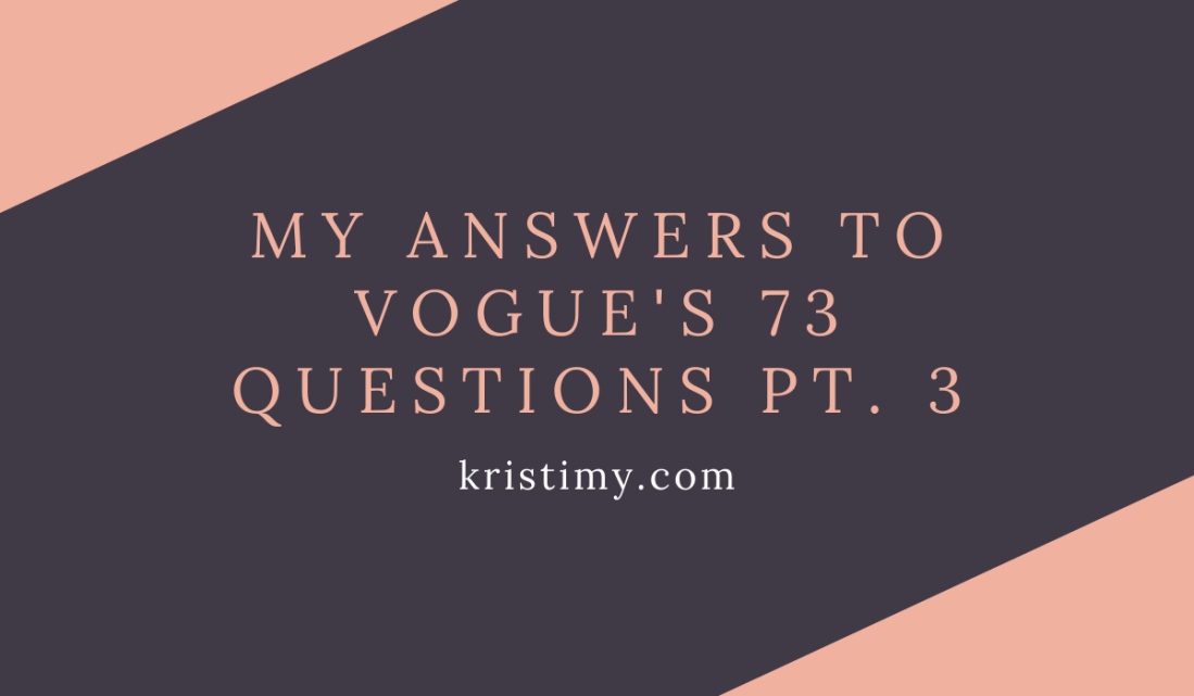 My Answers to Vogue's 73 Questions Pt. 3 Header Image