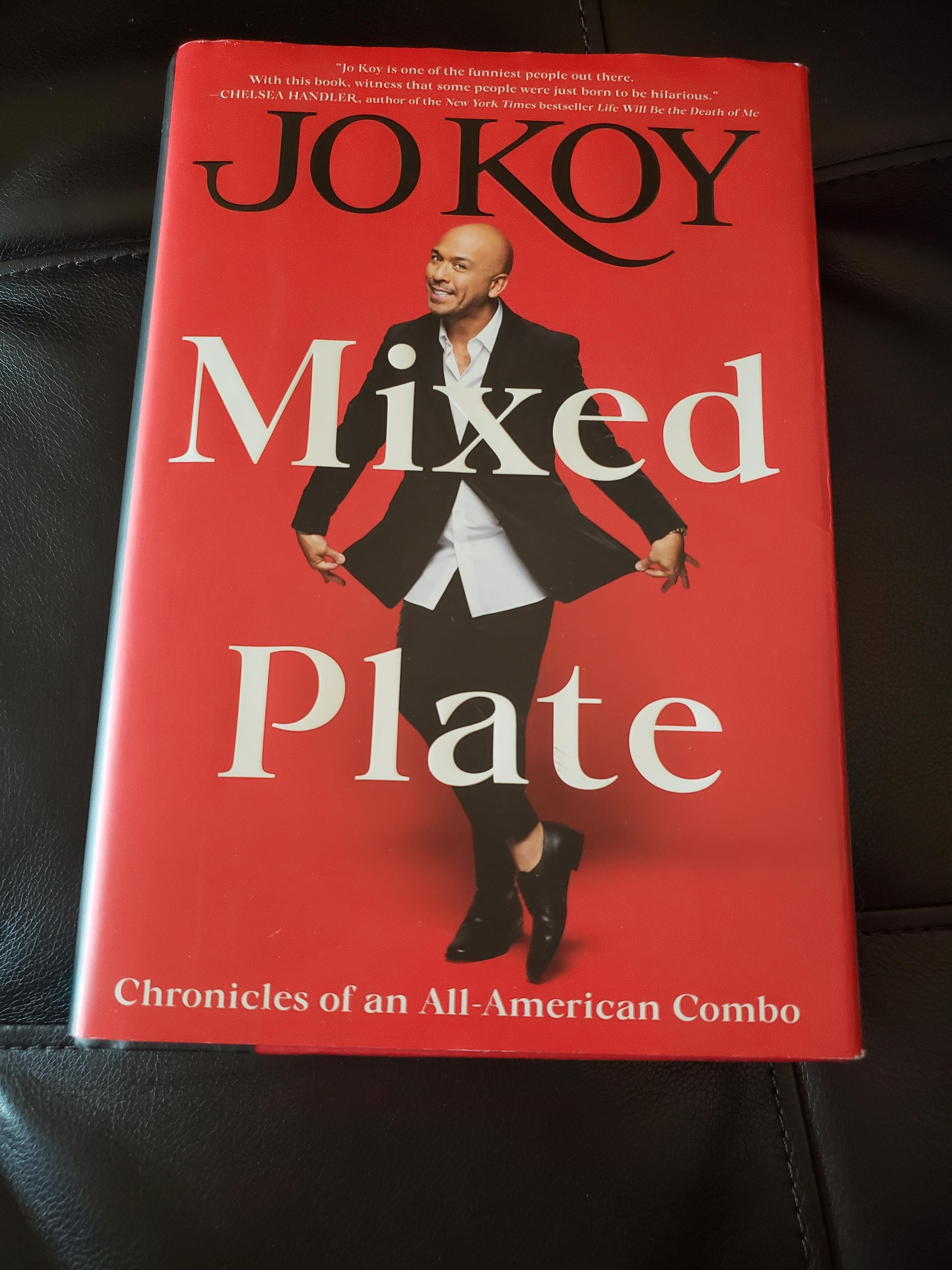 So I'm about halfway through my copy of Mixed Plate by Jo Koy, but I will say that I wish I waited to buy because he had signed copies at his show. I'm enjoying it, but that would've been cool to have.